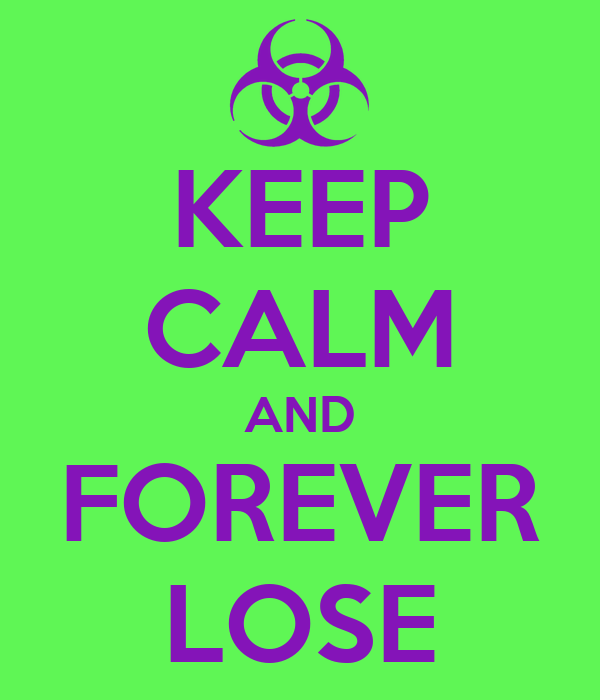 KEEP CALM AND FOREVER LOSE