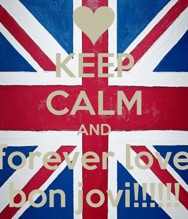 KEEP CALM AND forever love bon jovi!!!!!!