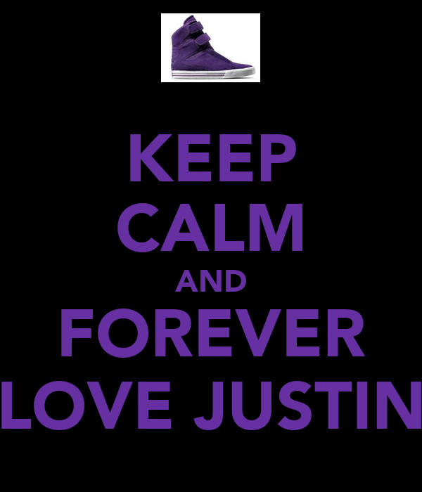 KEEP CALM AND FOREVER LOVE JUSTIN