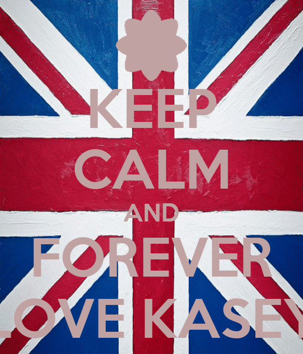 KEEP CALM AND FOREVER LOVE KASEY