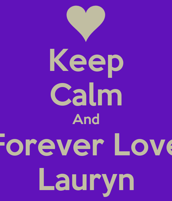 Keep Calm And Forever Love Lauryn