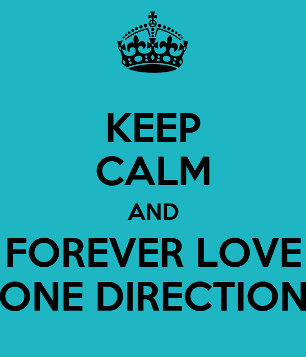 KEEP CALM AND FOREVER LOVE ONE DIRECTION
