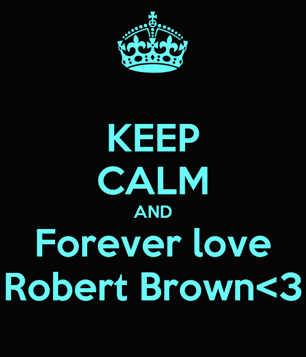 KEEP CALM AND Forever love Robert Brown<3