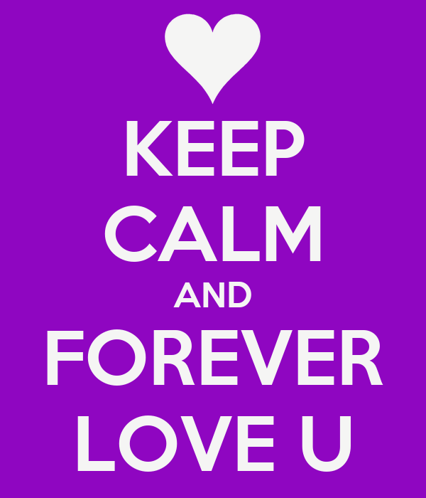 KEEP CALM AND FOREVER LOVE U
