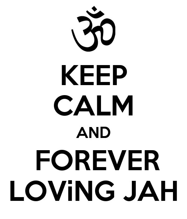 KEEP CALM AND   FOREVER  LOViNG JAH