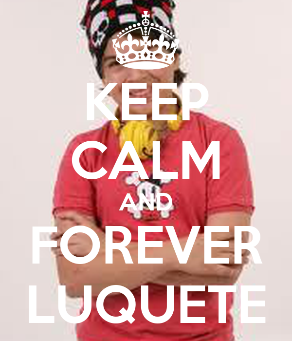 KEEP CALM AND FOREVER LUQUETE