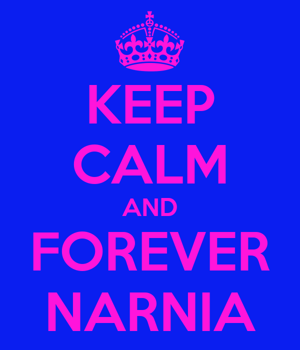 KEEP CALM AND FOREVER NARNIA