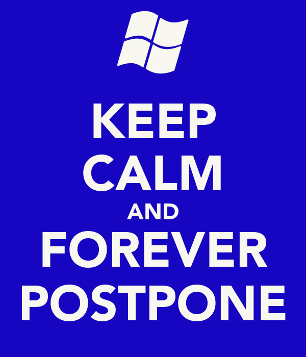 KEEP CALM AND FOREVER POSTPONE