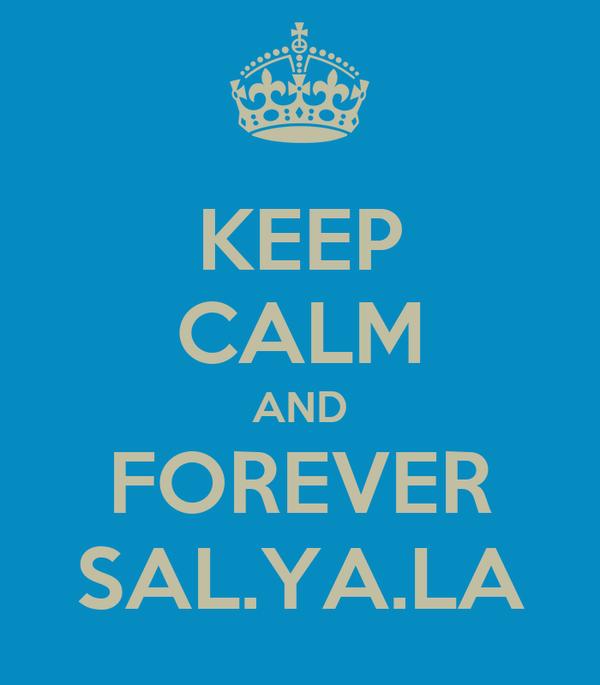 KEEP CALM AND FOREVER SAL.YA.LA