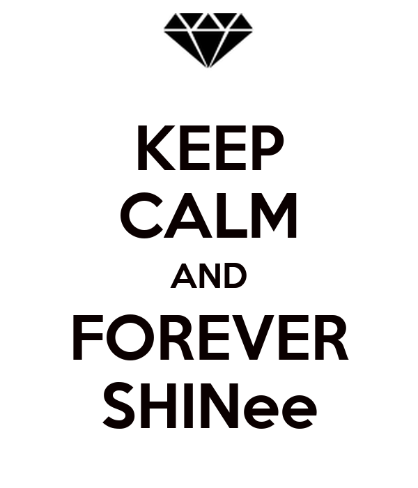 KEEP CALM AND FOREVER SHINee