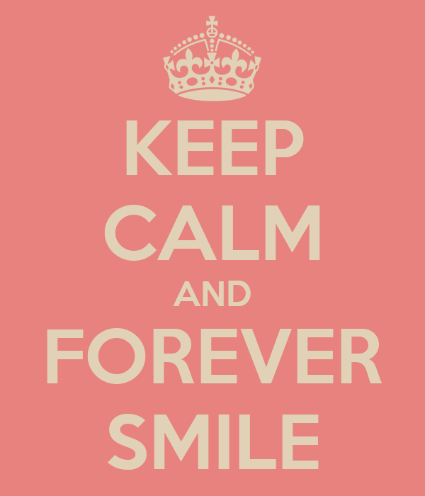 KEEP CALM AND FOREVER SMILE