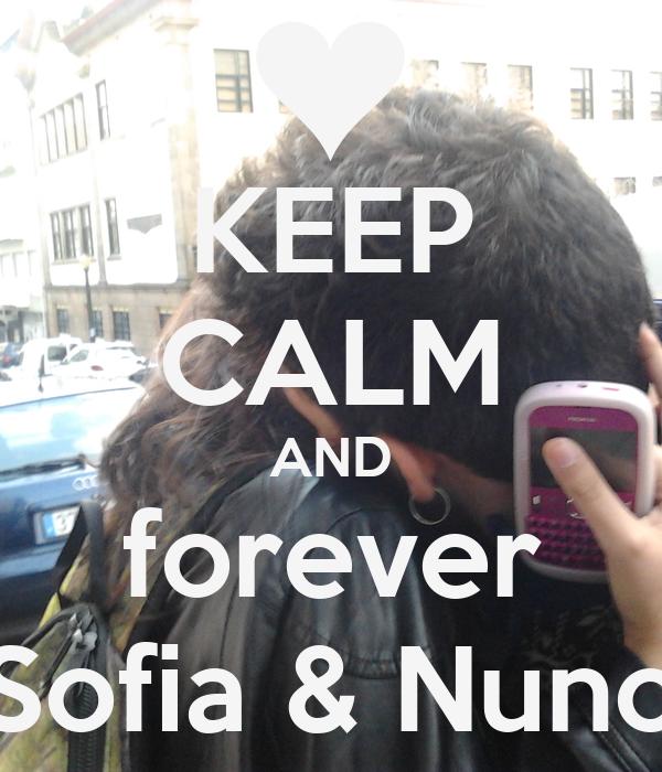 KEEP CALM AND forever Sofia & Nuno