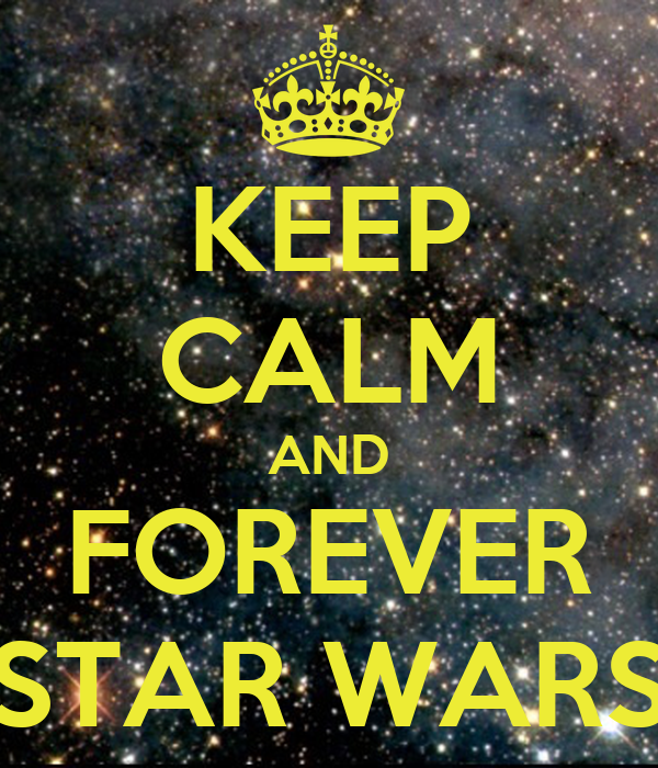 KEEP CALM AND FOREVER STAR WARS
