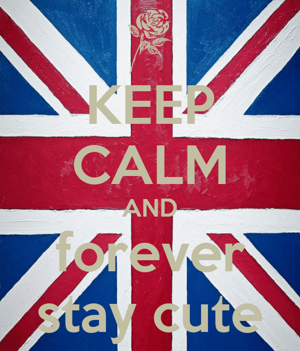 KEEP CALM AND forever stay cute