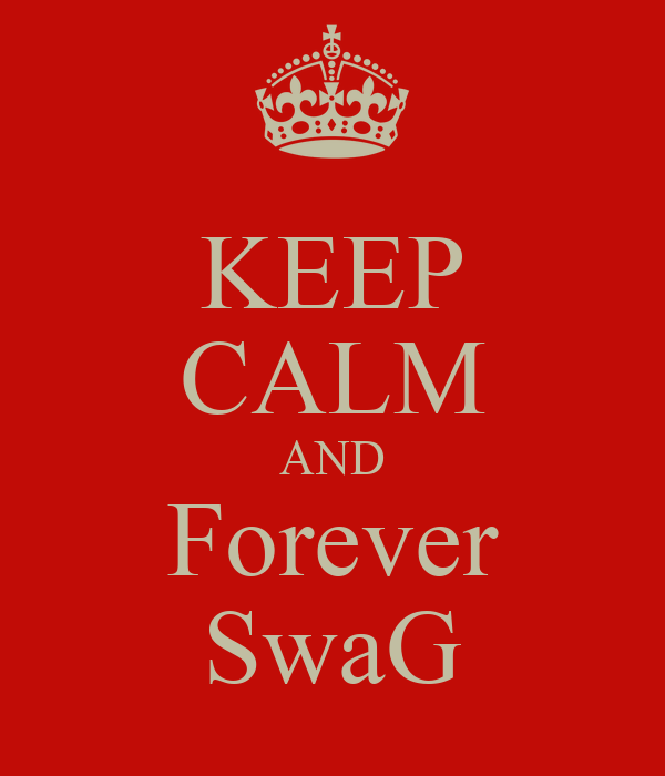KEEP CALM AND Forever SwaG