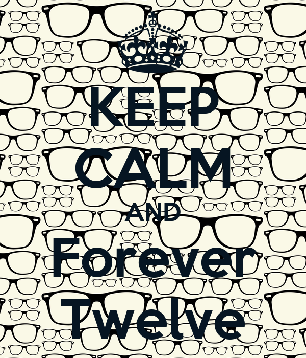 KEEP CALM AND Forever Twelve