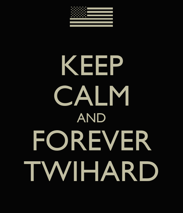 KEEP CALM AND FOREVER TWIHARD