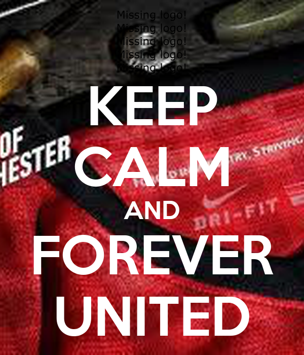 KEEP CALM AND FOREVER UNITED
