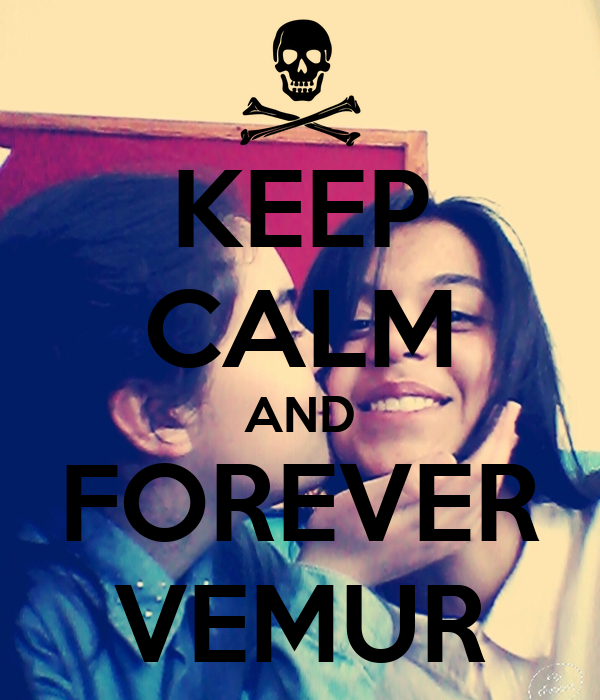 KEEP CALM AND FOREVER VEMUR