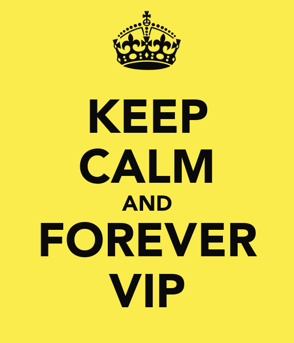 KEEP CALM AND FOREVER VIP