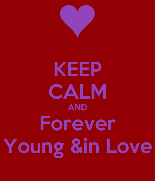 KEEP CALM AND Forever Young &in Love