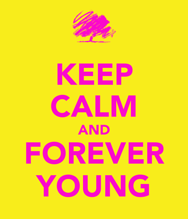KEEP CALM AND FOREVER YOUNG