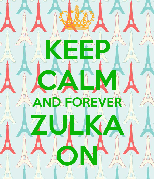 KEEP CALM AND FOREVER ZULKA ON