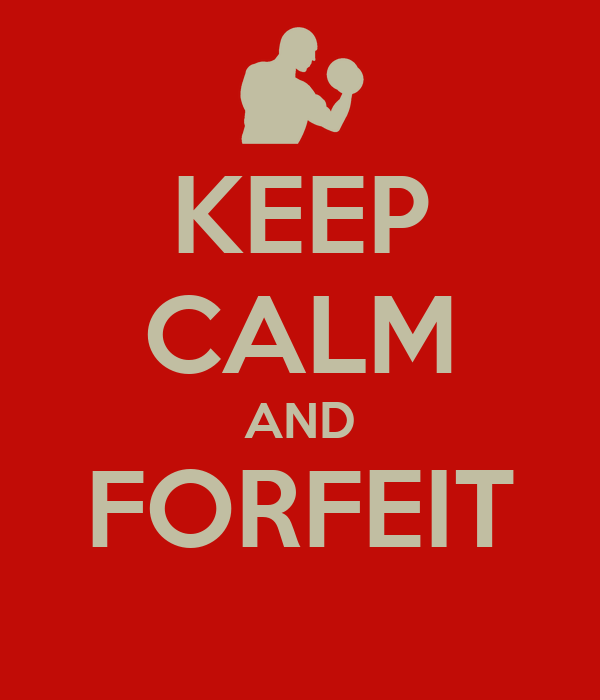 KEEP CALM AND FORFEIT