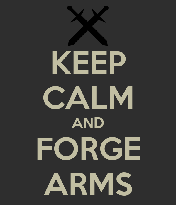 KEEP CALM AND FORGE ARMS
