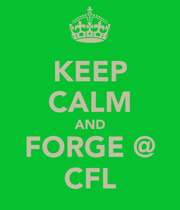 KEEP CALM AND FORGE @ CFL