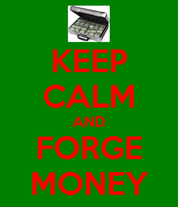 KEEP CALM AND FORGE MONEY