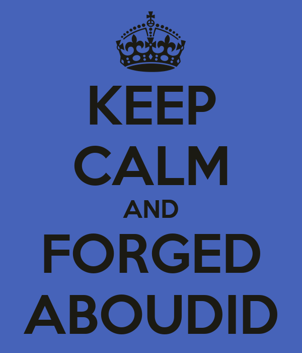 KEEP CALM AND FORGED ABOUDID