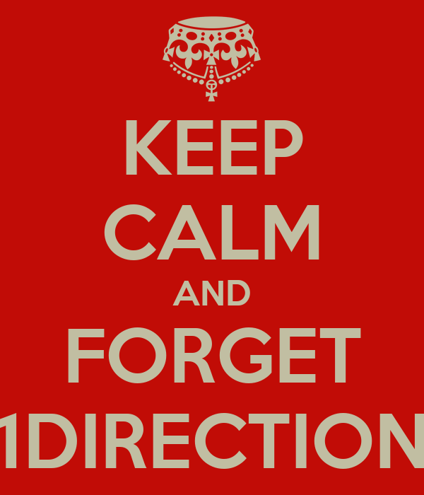 KEEP CALM AND FORGET 1DIRECTION