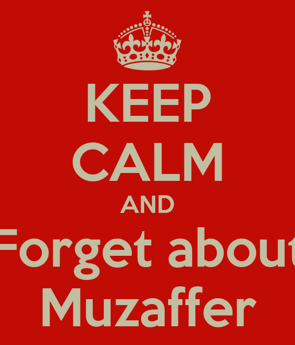 KEEP CALM AND Forget about Muzaffer