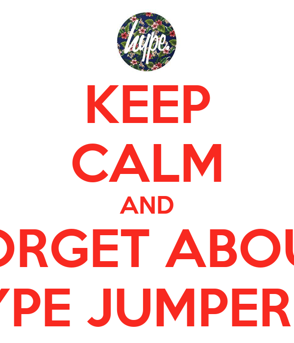 KEEP CALM AND FORGET ABOUT THE HYPE JUMPER I LOST