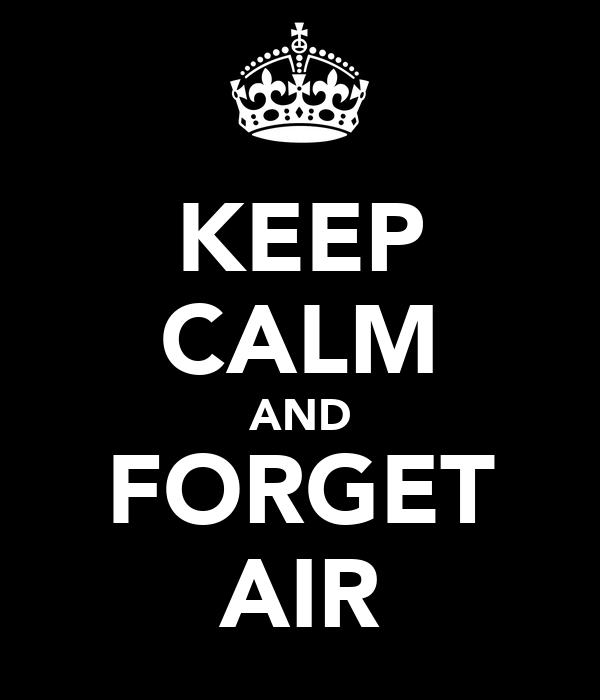 KEEP CALM AND FORGET AIR