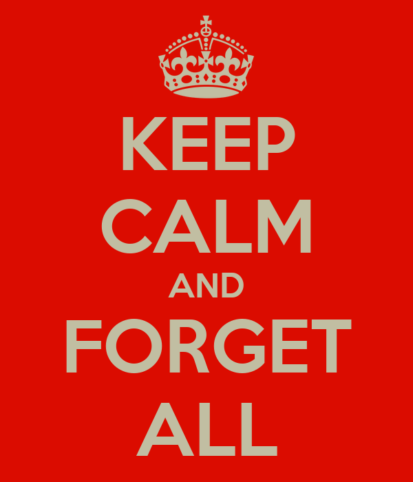 KEEP CALM AND FORGET ALL