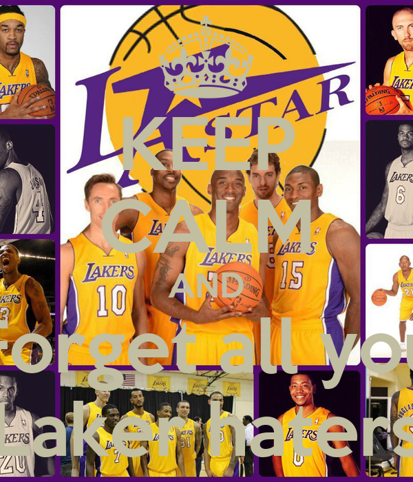 KEEP CALM AND Forget all you Laker haters