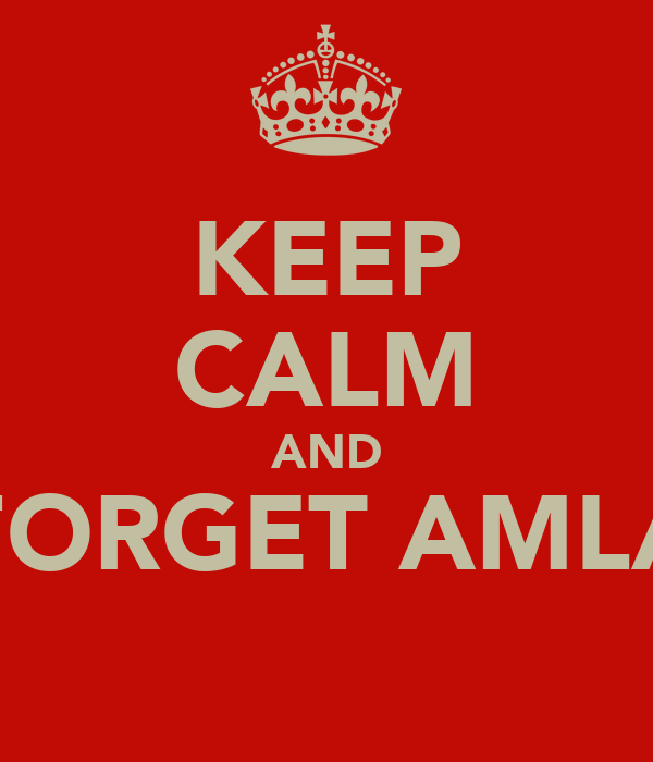 KEEP CALM AND FORGET AMLA