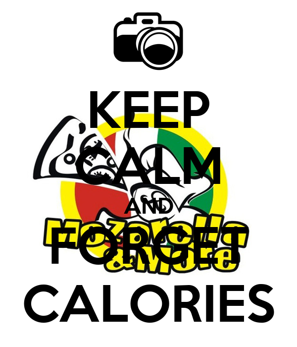 KEEP CALM AND FORGET CALORIES