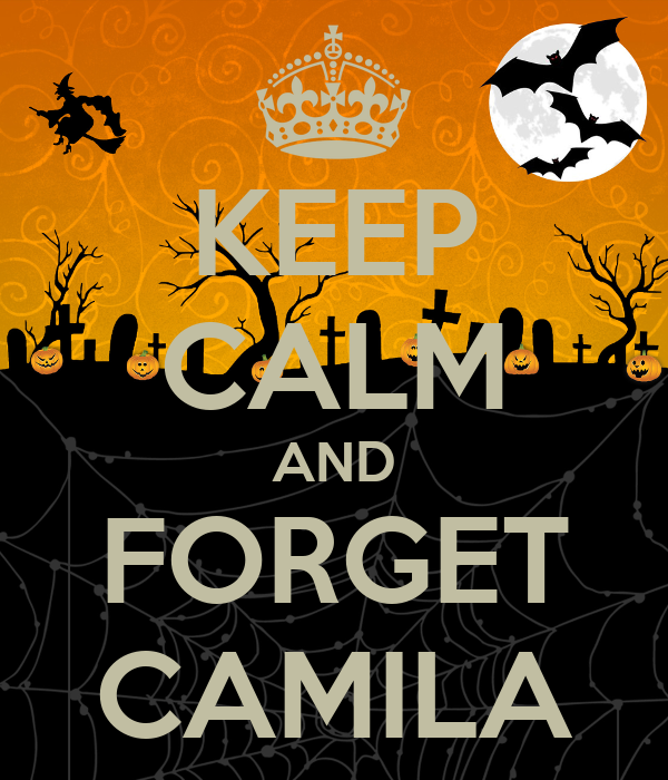 KEEP CALM AND FORGET CAMILA