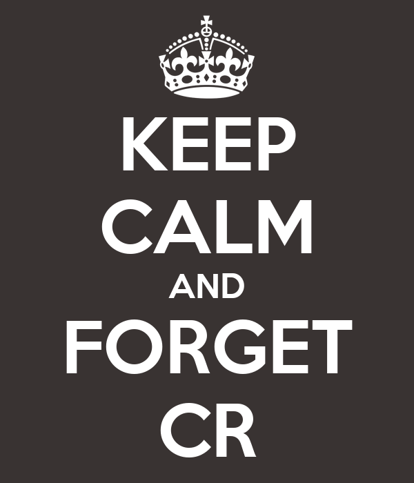 KEEP CALM AND FORGET CR