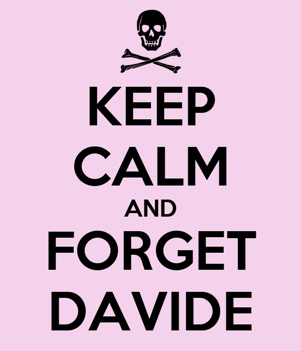 KEEP CALM AND FORGET DAVIDE