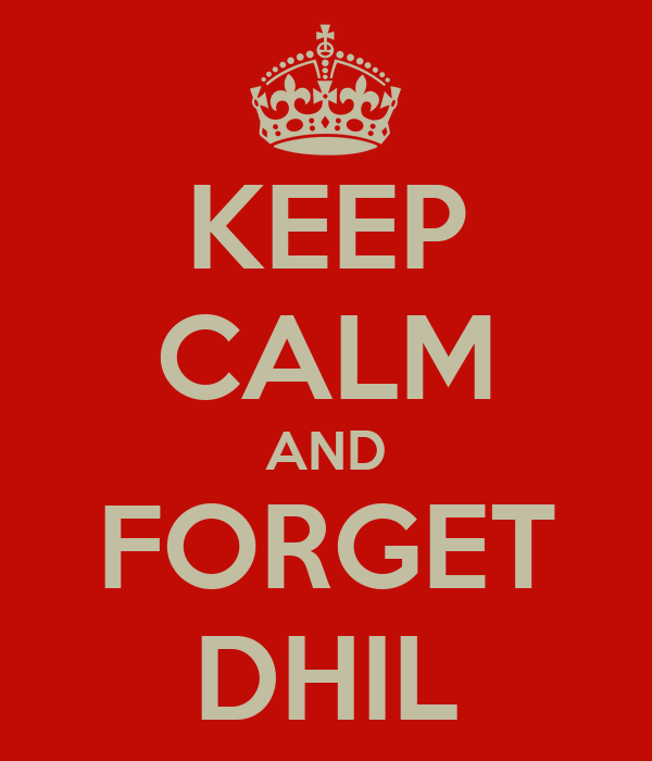 KEEP CALM AND FORGET DHIL