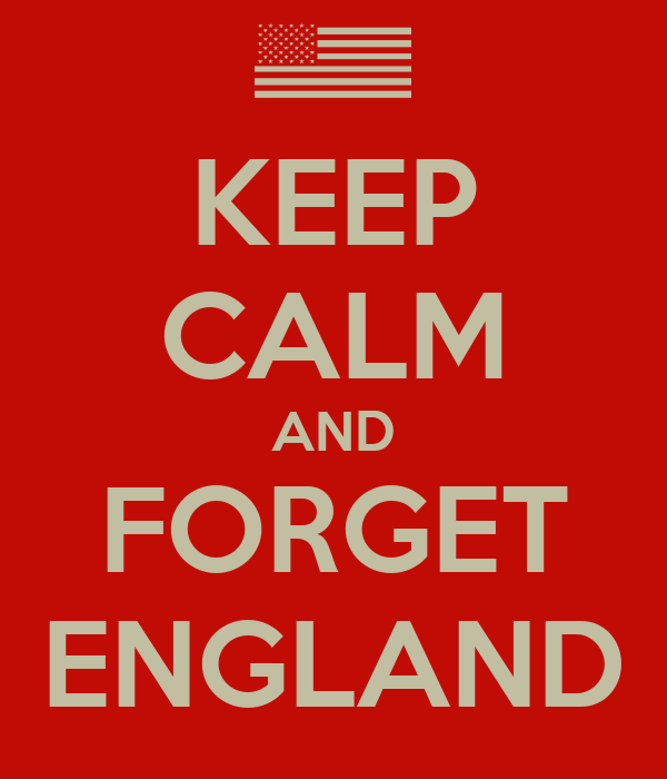 KEEP CALM AND FORGET ENGLAND