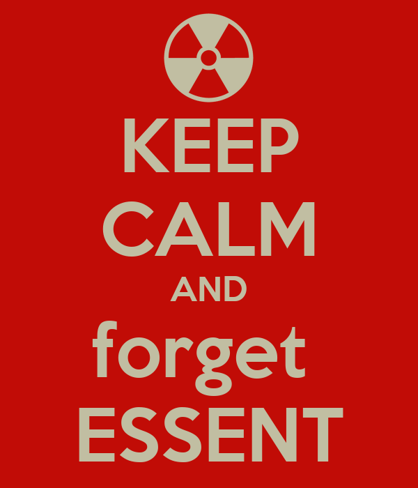 KEEP CALM AND forget  ESSENT
