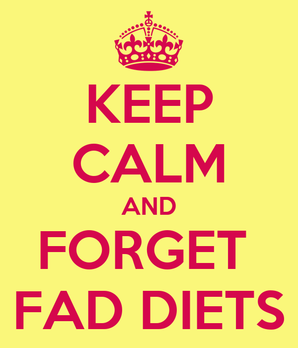 KEEP CALM AND FORGET  FAD DIETS