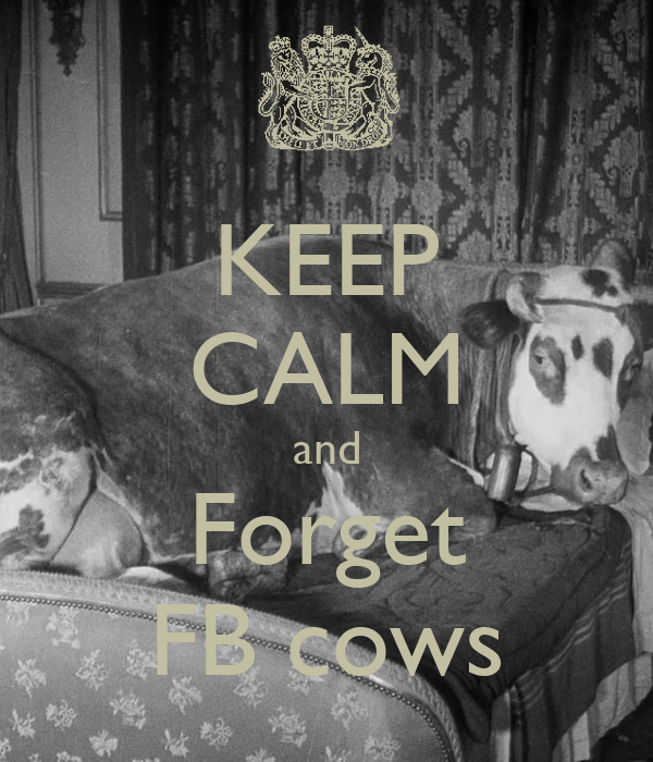 KEEP CALM and Forget FB cows
