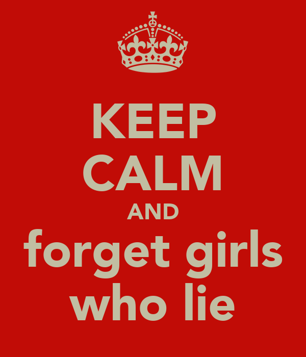 KEEP CALM AND forget girls who lie
