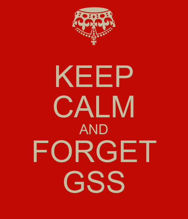 KEEP CALM AND FORGET GSS